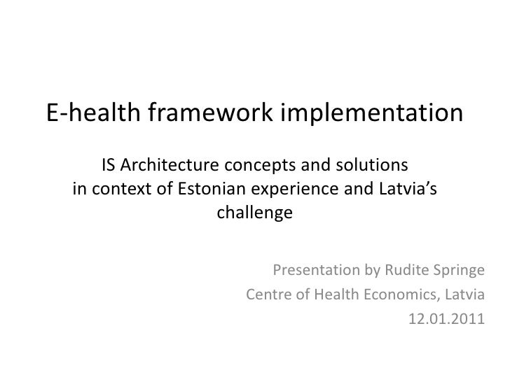 E-health framework implementationIS Architecture concepts and solutionsin context of Estonian experience and Latvia's chal...