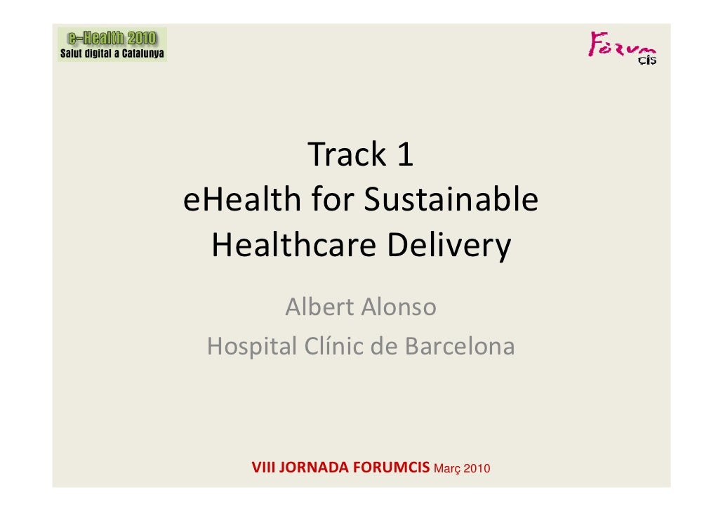 Track 1eHealth for Sustainable Healthcare Delivery        Albert Alonso Hospital Clínic de Barcelona     VIII JORNADA FORU...