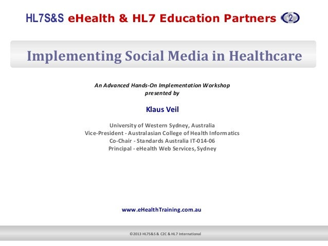 HL7S&S eHealth & HL7 Education Partners ©2013 HL7S&S & C2C & HL7 International Implementing Social Media in Healthcare An ...