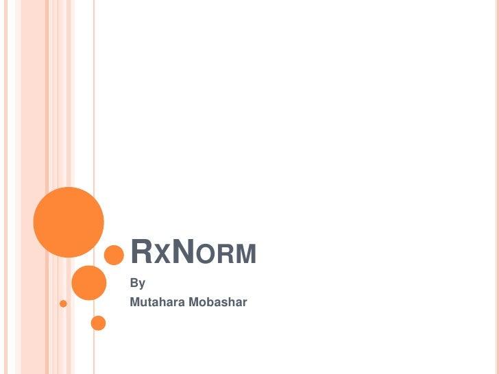 RxNorm<br />By <br />Mutahara Mobashar<br />
