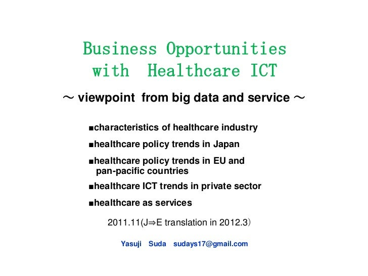 Business Opportunities    with Healthcare ICT~ viewpoint from big data and service ~    ■characteristics of healthcare ind...