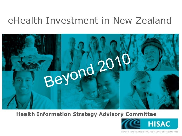 Health Information Strategy Advisory Committee eHealth Investment in New Zealand Beyond 2010
