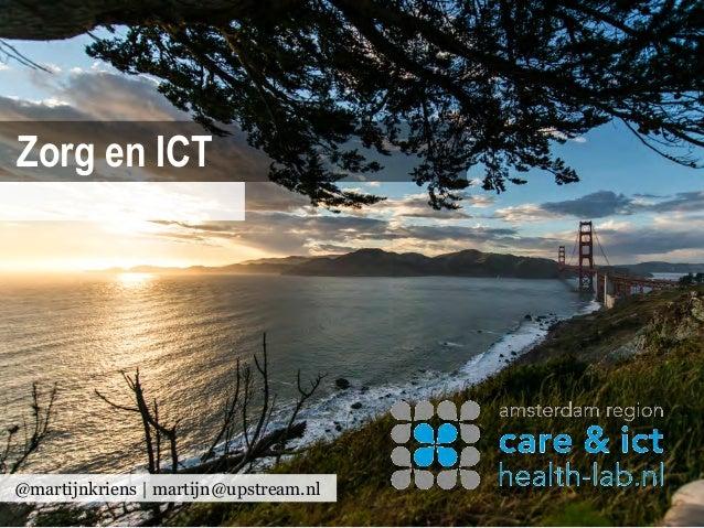 Zorg en ICT@martijnkriens | martijn@upstream.nl