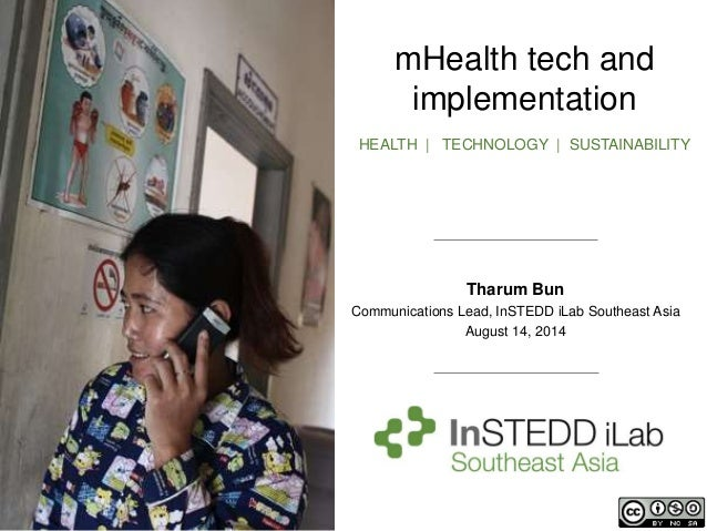 mHealth tech and implementation HEALTH | TECHNOLOGY | SUSTAINABILITY Tharum Bun Communications Lead, InSTEDD iLab Southeas...