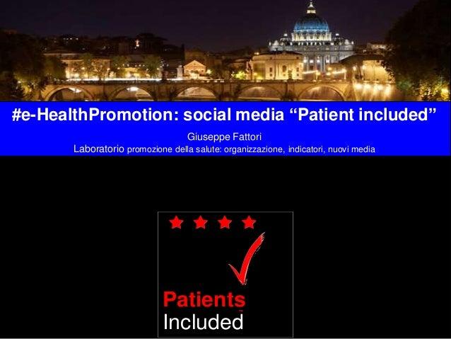 """#e-HealthPromotion: social media """"Patient included"""" Giuseppe Fattori Laboratorio promozione della salute: organizzazione, ..."""