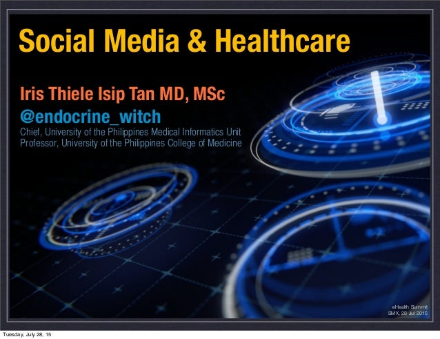 Social Media & Healthcare Iris Thiele Isip Tan MD, MSc @endocrine_witch Chief, University of the Philippines Medical Infor...
