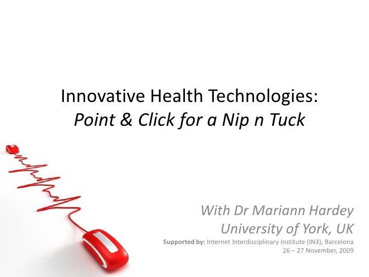 Innovative Health Technologies: Point & Click for a Nip n Tuck<br />With Dr Mariann Hardey<br />University of York, UK<br ...