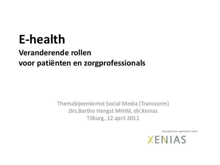 E-healthVeranderende rollen voor patiënten en zorgprofessionals<br />Themabijeenkomst Social Media (Transvorm)Drs.Bartho H...