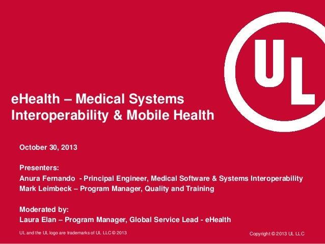 eHealth – Medical Systems Interoperability & Mobile Health October 30, 2013 Presenters: Anura Fernando - Principal Enginee...