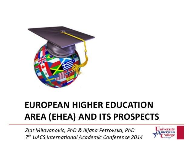 EUROPEAN HIGHER EDUCATION AREA (EHEA) AND ITS PROSPECTS доцент д-р Илијана Петровска февруари 2013 Zlat Milovanovic, PhD &...