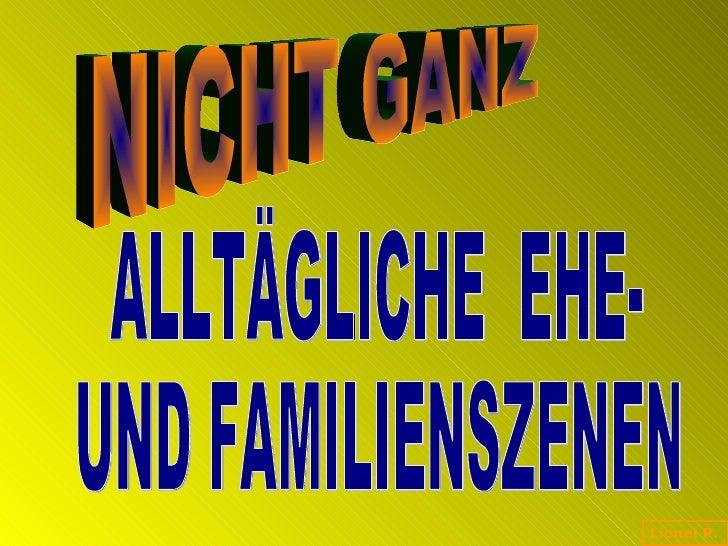 ALLTÄGLICHE  EHE- UND FAMILIENSZENEN NICHT GANZ Lionel P.