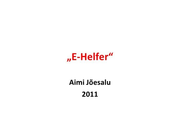 """"""" E-Helfer"""" Aimi Jõesalu 2011"""