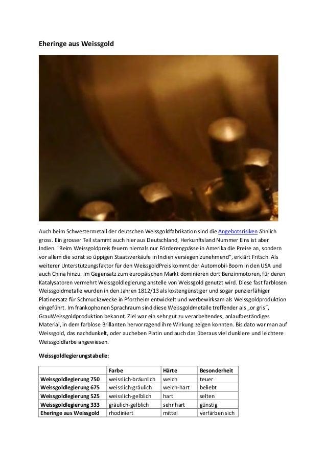Eheringe aus Weissgold Auch beim Schwestermetall der deutschen Weissgoldfabrikation sind die Angebotsrisiken ähnlich gross...