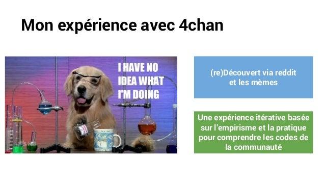 Mon expérience avec 4chan (re)Découvert via reddit et les mèmes Une expérience itérative basée sur l'empirisme et la prati...