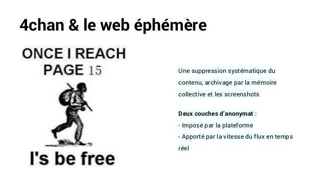 4chan & le web éphémère Une suppression systématique du contenu, archivage par la mémoire collective et les screenshots De...