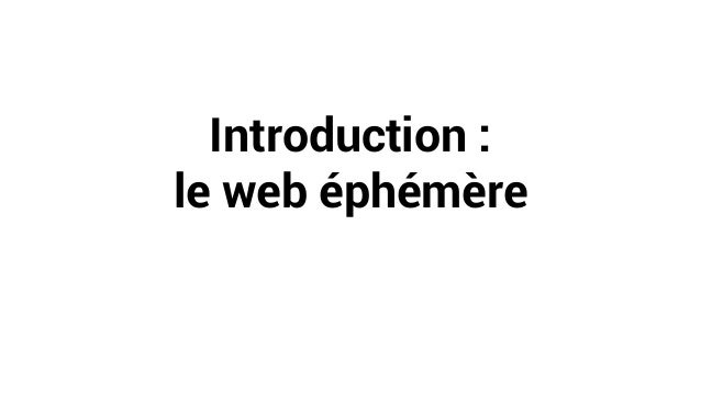 Introduction : le web éphémère