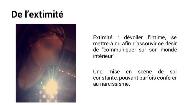 """De l'extimité Extimité : dévoiler l'intime, se mettre à nu afin d'assouvir ce désir de """"communiquer sur son monde intérieu..."""