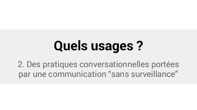 """Quels usages ? 2. Des pratiques conversationnelles portées par une communication """"sans surveillance"""""""