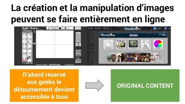 La création et la manipulation d'images peuvent se faire entièrement en ligne D'abord réservé aux geeks le détournement de...