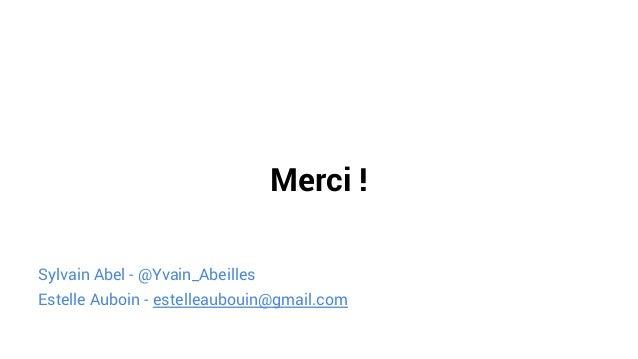 Merci ! Sylvain Abel - @Yvain_Abeilles Estelle Auboin - estelleaubouin@gmail.com