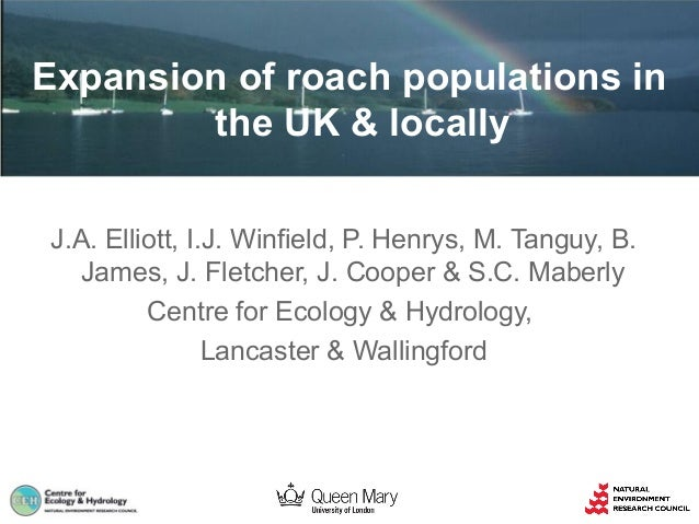 Expansion of roach populations in the UK & locally J.A. Elliott, I.J. Winfield, P. Henrys, M. Tanguy, B. James, J. Fletche...