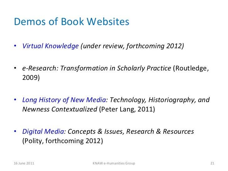Demos of Book Websites <ul><li>Virtual Knowledge  (under review, forthcoming 2012) </li></ul><ul><li>e-Research: Transform...