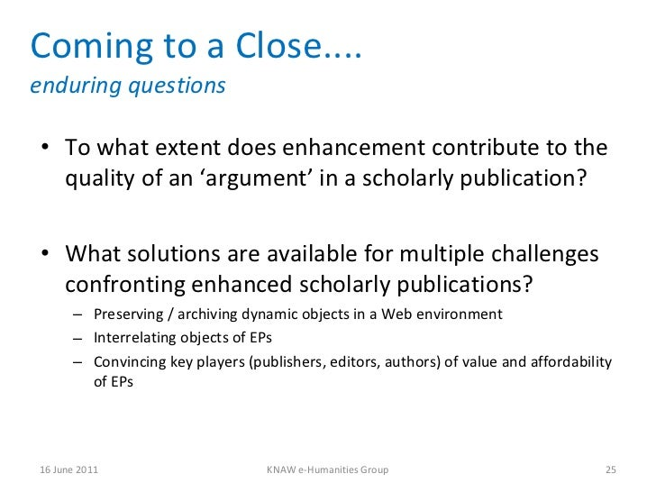 Coming to a Close.... enduring questions <ul><li>To what extent does enhancement contribute to the quality of an  'argumen...