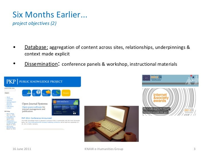 Six Months Earlier... project objectives (2) <ul><li>Database:   aggregation of content across sites, relationships, under...