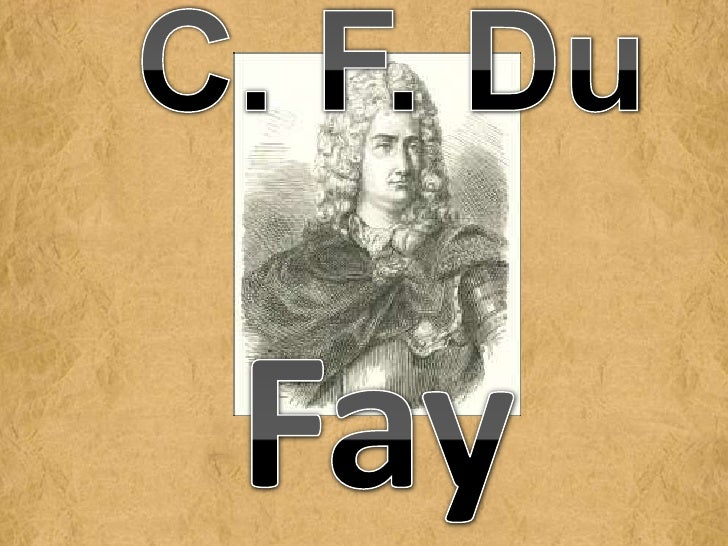 C. F. Du FayCharles-François de Cisternay du Fay was born inFrance in 1698.He was a Parisian by birth. He started his care...