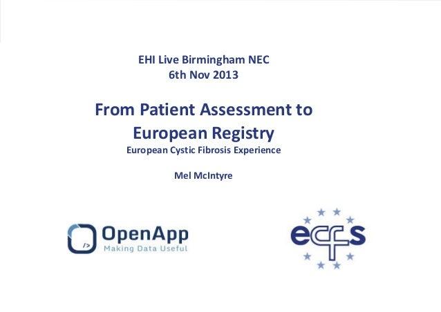 EHI Live Birmingham NEC 6th Nov 2013  From Patient Assessment to European Registry European Cystic Fibrosis Experience Mel...