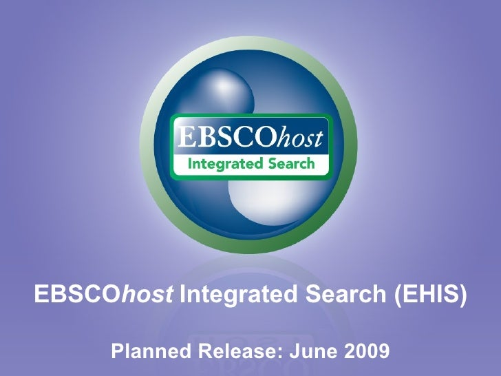 EBSCO host  Integrated Search (EHIS) Planned Release: June 2009