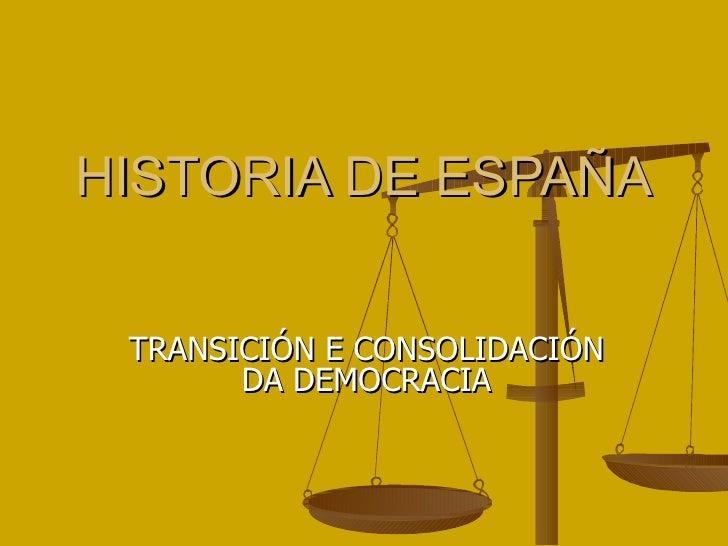 HISTORIA DE ESPAÑA TRANSICIÓN E CONSOLIDACIÓN DA DEMOCRACIA