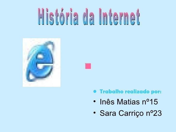 <ul><li>Trabalho realizado por: </li></ul><ul><li>Inês Matias nº15 </li></ul><ul><li>Sara Carriço nº23 </li></ul>História ...