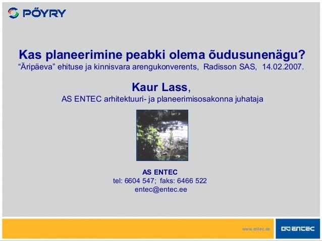 """www.entec.ee AS ENTEC tel: 6604 547; faks: 6466 522 entec@entec.ee Kas planeerimine peabki olema õudusunenägu? """"Äripäeva"""" ..."""