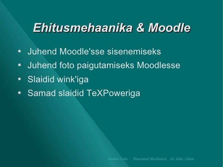 Ehitusmehaanika &  Moodle <ul><li>Juhend Moodle'sse sisenemiseks </li></ul><ul><li>Juhend foto paigutamiseks Moodlesse </l...
