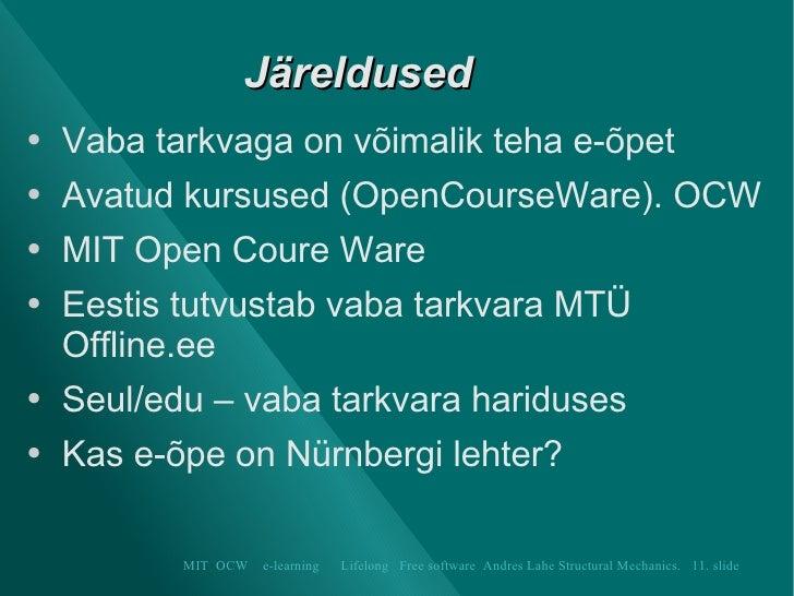 Järeldused  <ul><li>Vaba tarkvaga  on võimalik teha e-õpet </li></ul><ul><li>Avatud kursused (OpenCourseWare). OCW </li></...