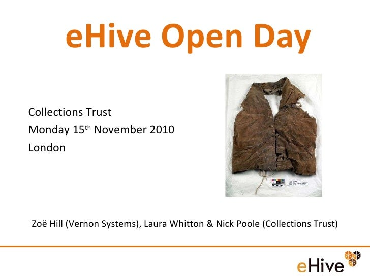 eHive Open Day Zoë Hill (Vernon Systems), Laura Whitton & Nick Poole (Collections Trust) Collections Trust Monday 15 th  N...