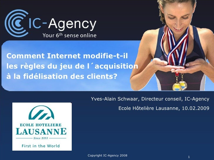 Copyright IC-Agency 2008 Comment Internet modifie-t-il  les règles du jeu de l´acquisition  à la fidélisation des clients?...