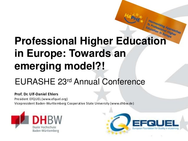 www.efquel.org Professional Higher Education in Europe: Towards an emerging model?! EURASHE 23rd Annual Conference Prof. D...
