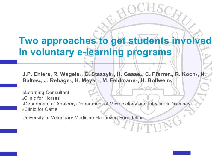Two approaches to get students involved in voluntary e-learning programs   J.P. Ehlers, R. Wagels 2 , C. Staszyk 3 , H. Ga...