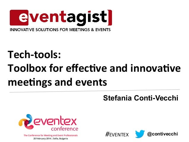 Tech-­‐tools:  Toolbox  for  effec1ve  and  innova1ve  mee1ngs  and  events  Stefania Conti-Vecchi  #EVENTEX  @contivecchi