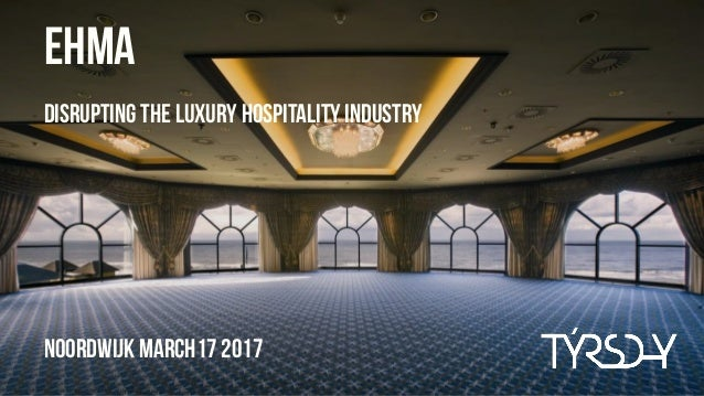 Noordwijk MARCH17 2017 EHMA Disrupting the luxury hospitality industry