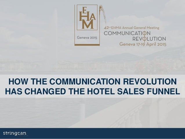 HOW THE COMMUNICATION REVOLUTION HAS CHANGED THE HOTEL SALES FUNNEL