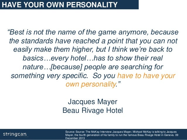 """HAVE YOUR OWN PERSONALITY """"Best is not the name of the game anymore, because the standards have reached a point that you c..."""