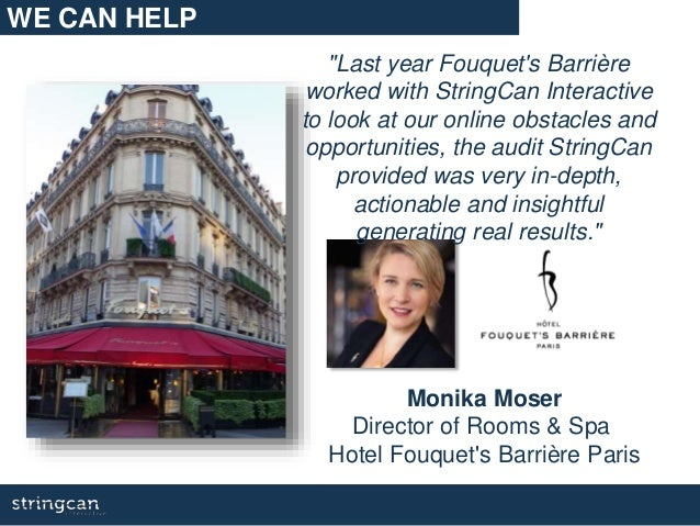 """WE CAN HELP Monika Moser Director of Rooms & Spa Hotel Fouquet's Barrière Paris """"Last year Fouquet's Barrière worked with ..."""