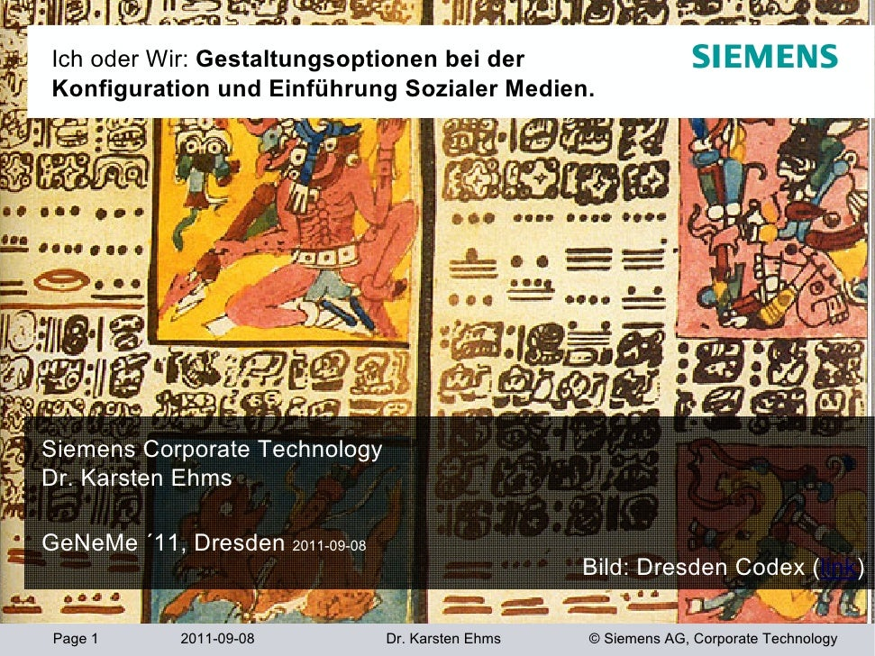 Ich oder Wir: Gestaltungsoptionen bei derKonfiguration und Einführung Sozialer Medien.Siemens Corporate TechnologyDr. Kars...