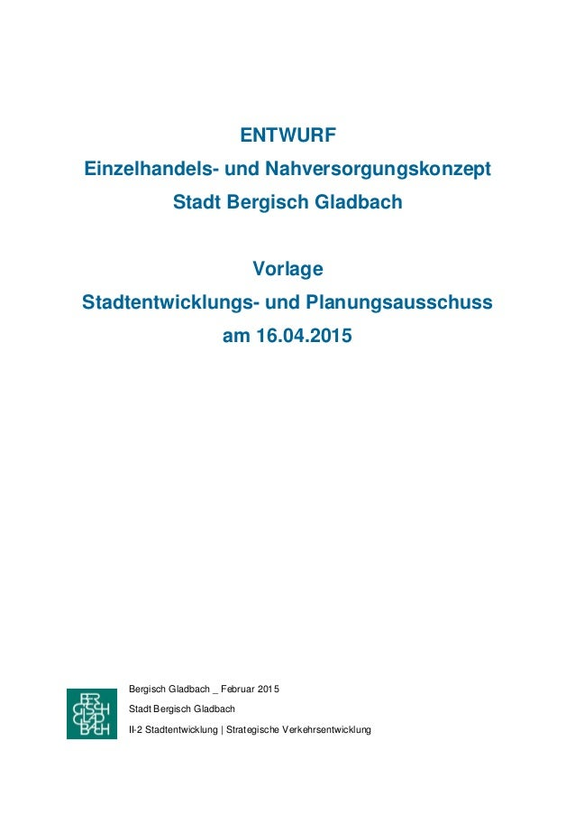 ENTWURF Einzelhandels- und Nahversorgungskonzept Stadt Bergisch Gladbach Vorlage Stadtentwicklungs- und Planungsausschuss ...