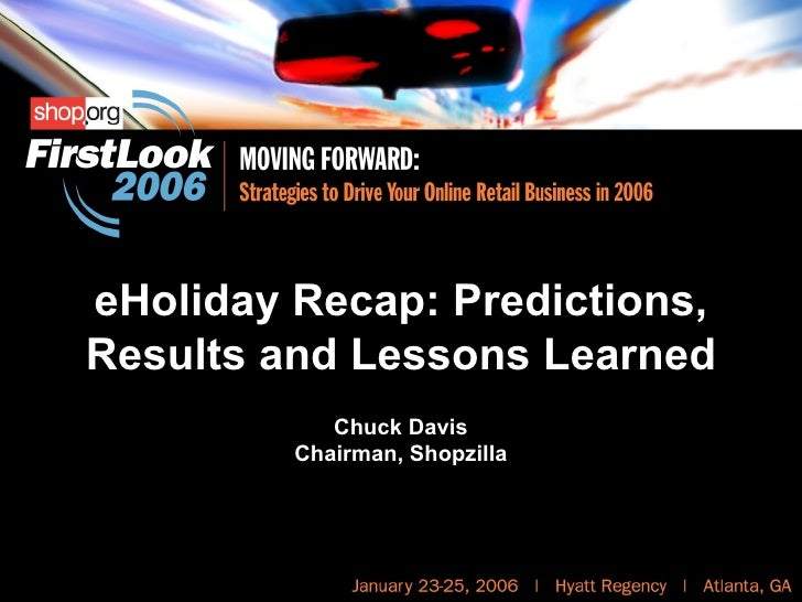 eHoliday Recap: Predictions, Results and Lessons Learned Chuck Davis Chairman, Shopzilla