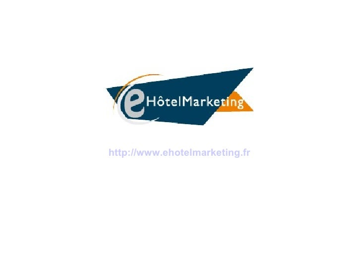 <ul><ul><li>http://www.ehotelmarketing.fr </li></ul></ul>