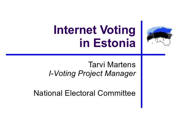 Internet Voting in Estonia Tarvi Martens I -Voting Project Manager National Electoral Committee
